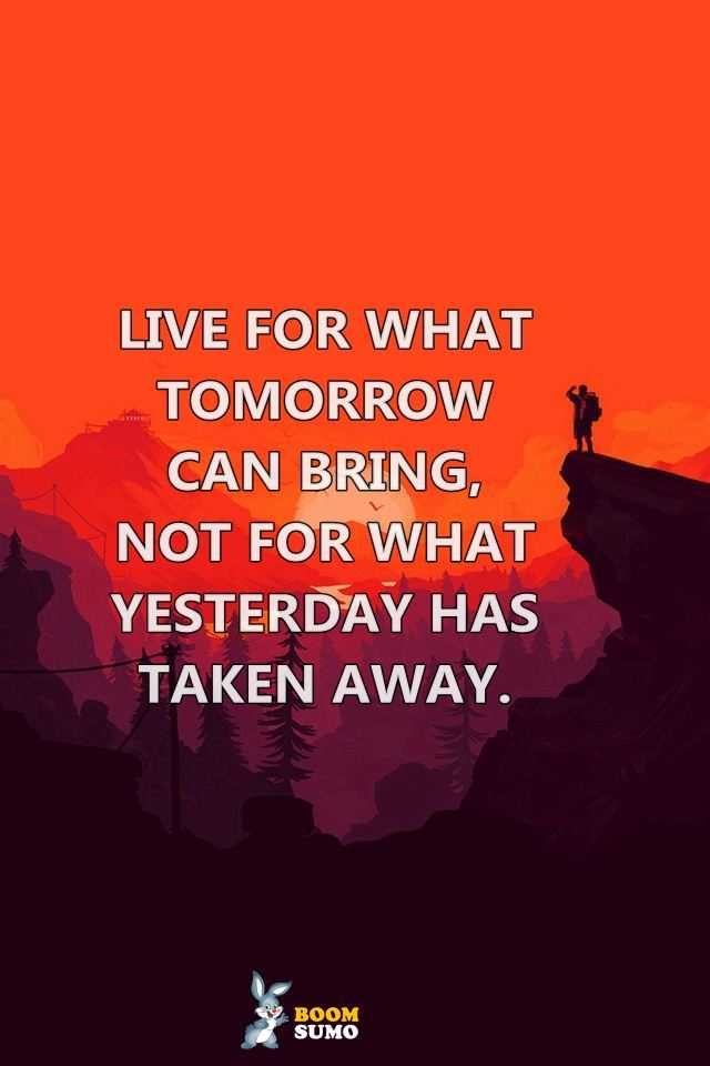 Best life Quotes Live for What Tomorrow Can Bring Life Has ...