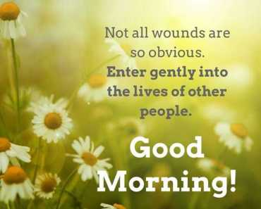 Good Morning Quotes Why Not All Wounds Are So Obvious