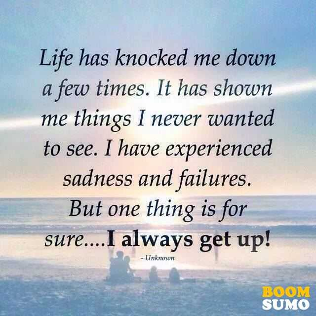 Inspirational Life Quotes Life Has Knocked Me Down A Few Times I Cool Get A Life Quotes