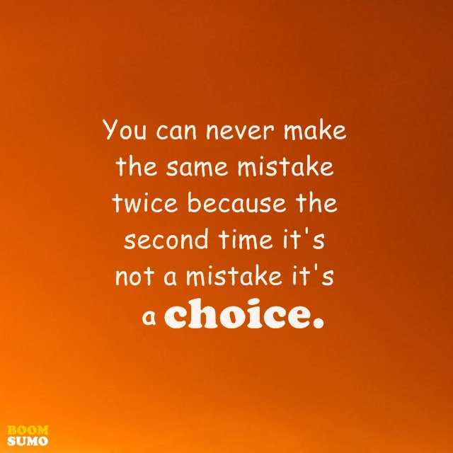 Positive Life Quotes You Can Never Make The Same Mistake Twice
