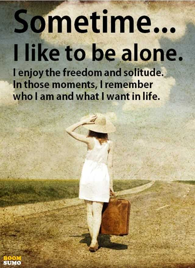 Positive Sayings About Life Sometime be alone Quotes on life