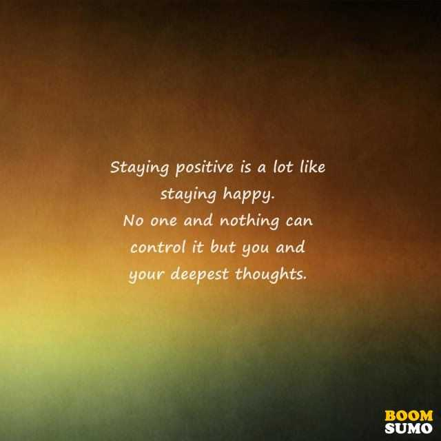 Stay Positive Quotes To Cheer You Up Boomsumo Quotes