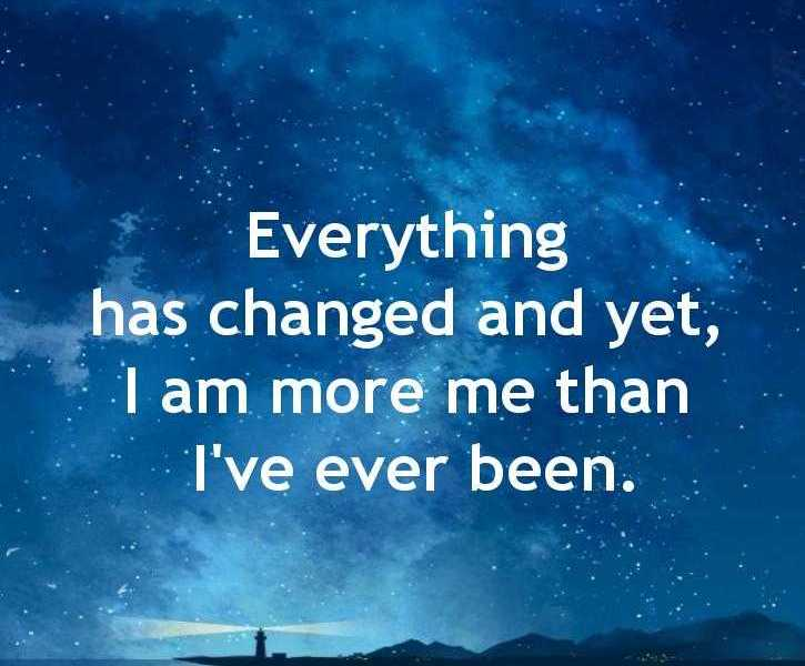 Best Life Quotes Of All Time Sayings Everything Has Changed Yet Custom Best Sayings Of All Time About Life