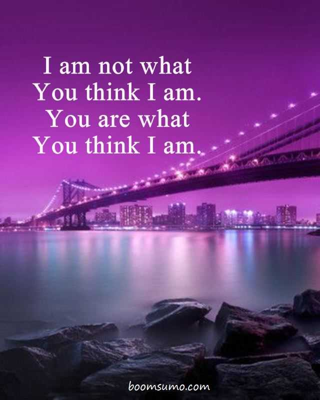 Inspirational Life Quotes I Am Not What You Think
