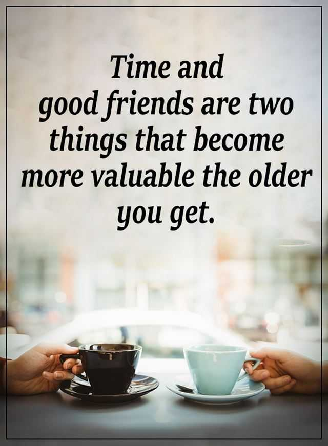 Inspirational Life Quotes Time and Good Friends Are Two ...