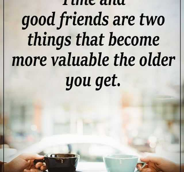 Inspirational Life Quotes Time and Good Friends Are Two