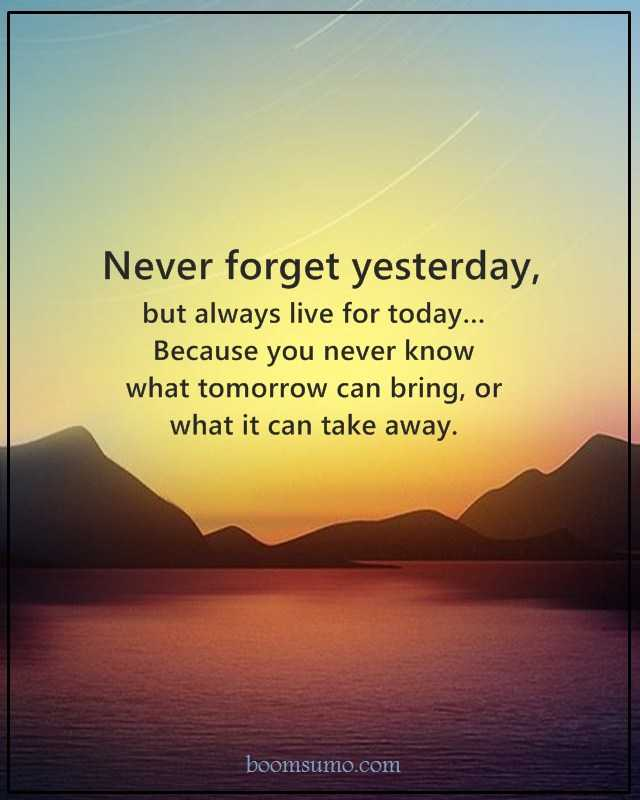 Live For Today Quotes Cool Inspirational Quotes Motivation Never Forget Yesterday But Always