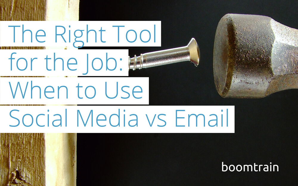 The Right Tool for the Job: When to Use Social Media vs Email