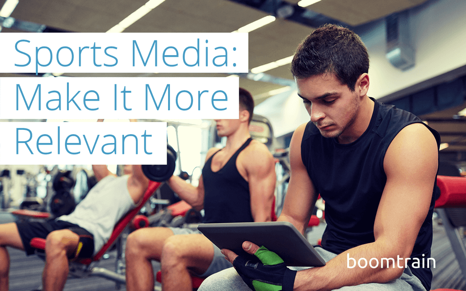 The Key To Marketing Sports Content: Make it More Relevant