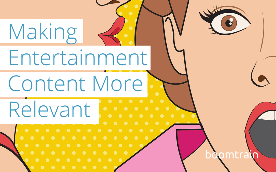 The Key to Making Entertainment Content More Relevant