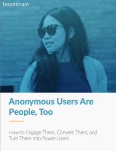 Anonymous Users Are People Too Convert them to Power Users