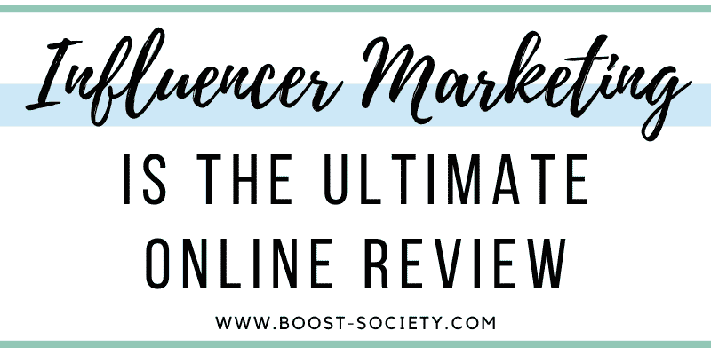 Influencer marketing is the ultimate online review.