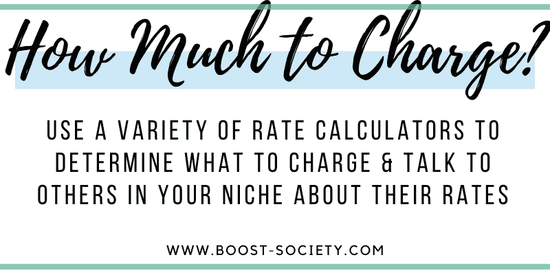 Use a variety of rate calculators to determine what to charge & talk to others in your niche about their rates