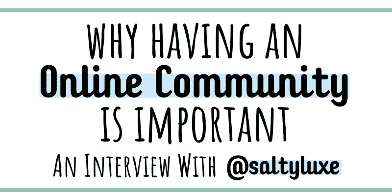 Find out from @saltyluxe why building an online community is an important part of being an influencer