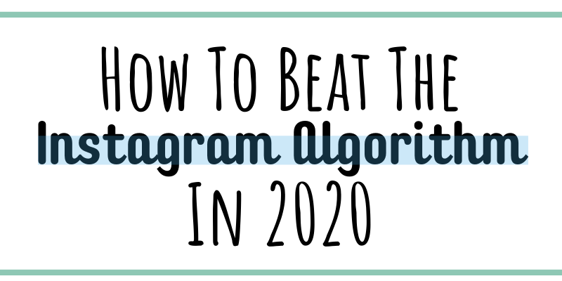 How to Beat the Instagram algorithm 2020