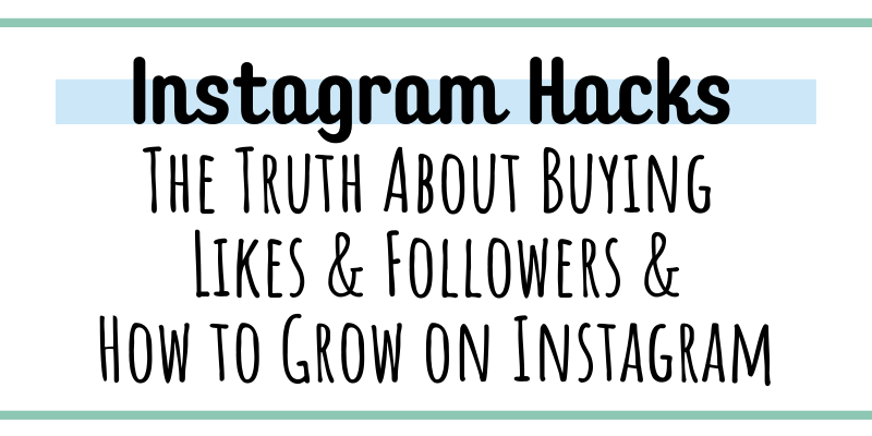 The truth about Instagram hacks like buying likes and followers plus how to really grow on Instagram