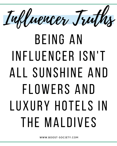 Being an influencer isn't all sunshine and flowers and luxury hotels in the Maldives