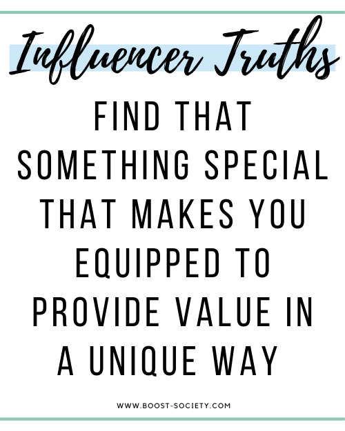 Find that something special that makes you equipped to provide value in a unique way as an Influencer