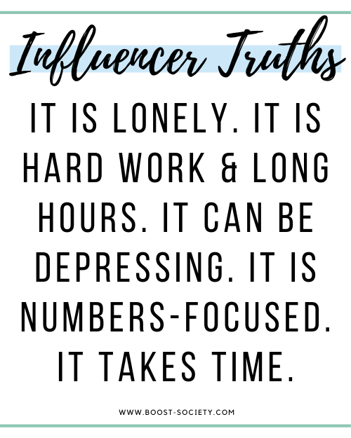 The truth about being an influencer: it is lonely, hard work, long hours, depressing and numbers focused. It takes time!