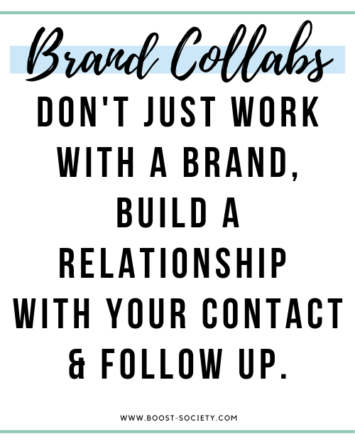 Don't just work with a brand, build a relationship with your contact and follow up.