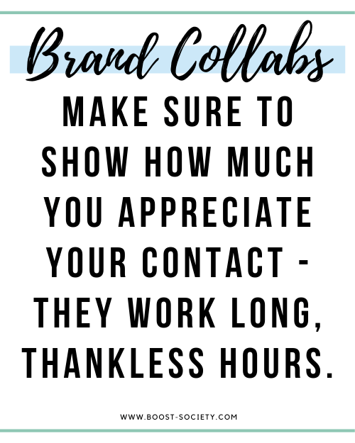 Make sure to show how much you appreciate your contact for brand collaborations - they work long, thankless hours