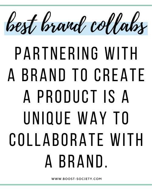 Partnering with a brand to create a product is a unique way to collaboration with a brand.