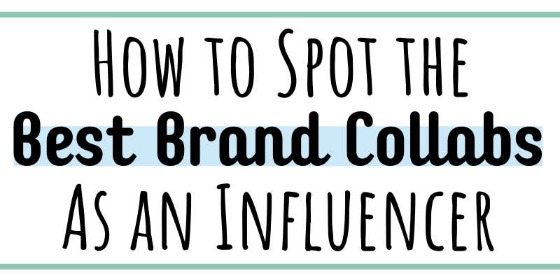 How to Spot the Best Brand Collaborations as an Influencer