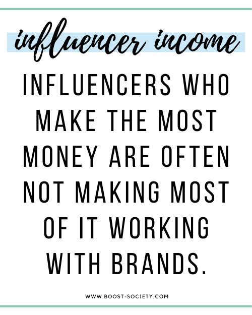 Influencers make money but the big ones are usually making most of it other ways.