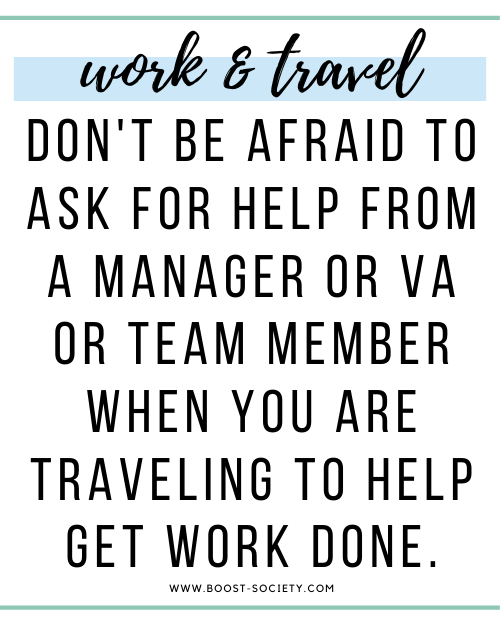 Don't be afraid to ask for help from a manager or VA or team member when you are traveling to help get work done.