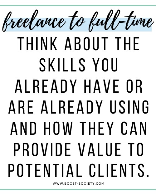 Think about the skills you already have or are already using and how they can provide value to potential clients