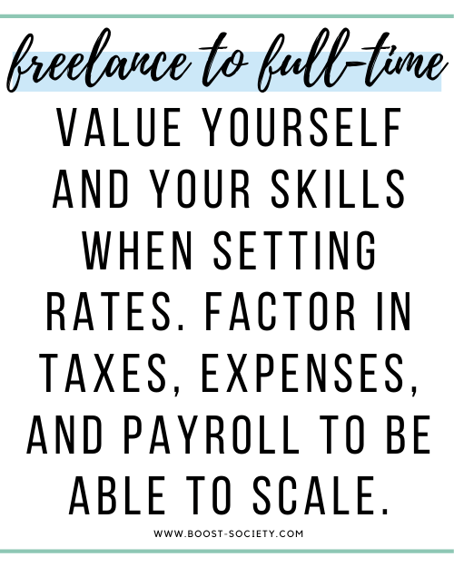 Value yourself and your skills when setting rates. Factor in taxes, expenses and payroll to be able to scale.