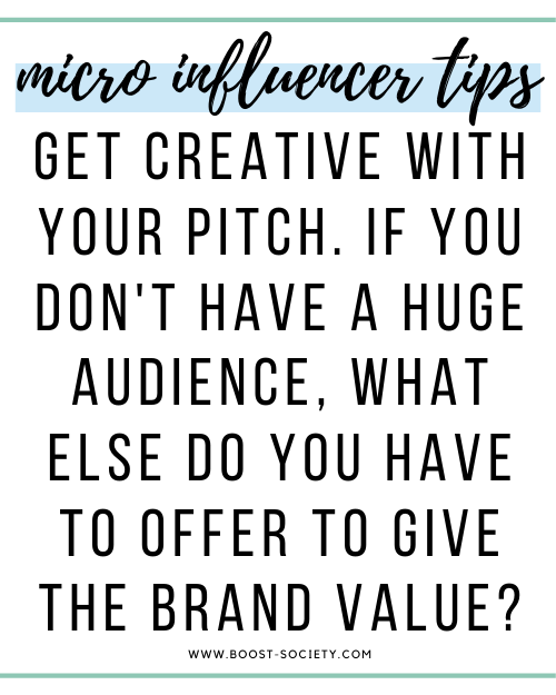 Get creative with your pitch. If you don't have a huge audience, what else do you have to offer to give the brand value?