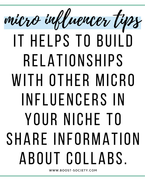 It helps to build relationships with other micro influencers in your niche to share information about collabs.