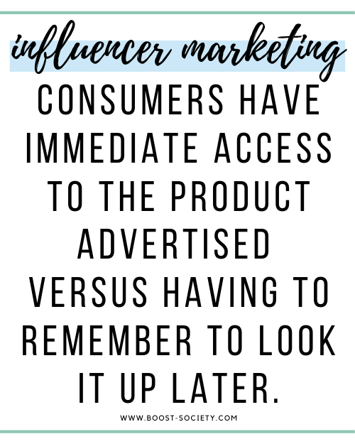 Consumers have immediate access to the product advertised with influencer marketing compared to having to remember to look it up later with traditional marketing.