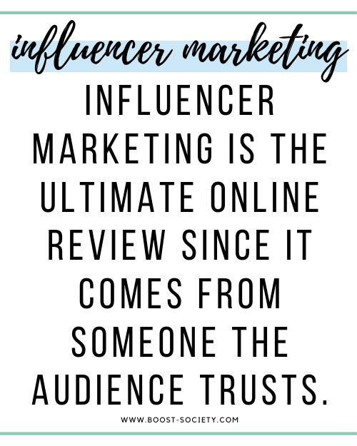 Influencer marketing is the ultimate online review since it comes from someone the audience trusts.