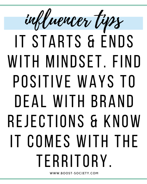 It starts and ends with mindset. Find positive ways to deal with brand rejections and know it comes with the territory.