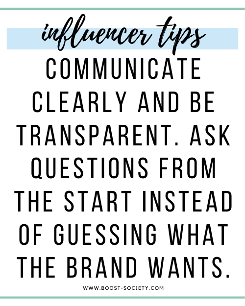 Communicate clearly and be transparent. Ask questions from the start instead of guessing what the brand wants.