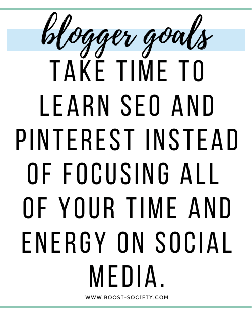 Take time to learn SEO and Pinterest instead of focusing all of your time and energy on social media.