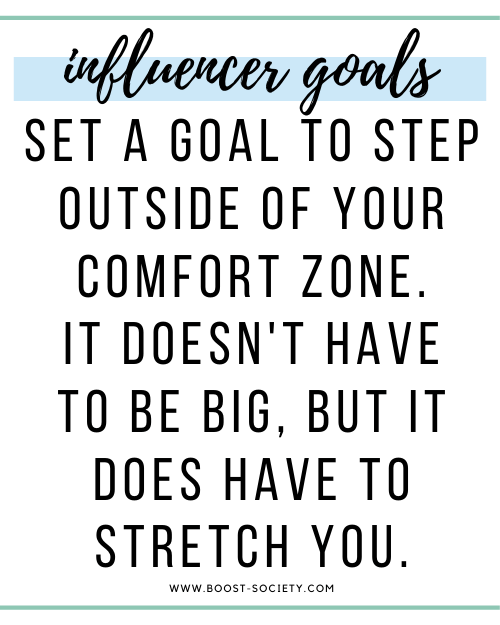 Set a goal to step outside of your comfort zone. It doesn't have to be big, but it does have to stretch you.