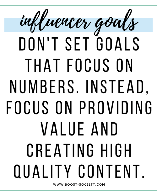 Don't set goals that focus on numbers. Instead, focus on providing value and creating high quality content.