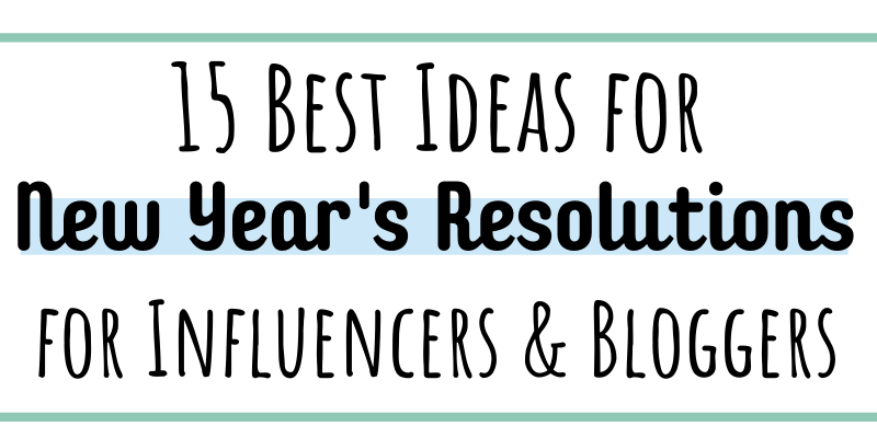 15 best ideas for New Year's Resolutions for influencers and bloggers