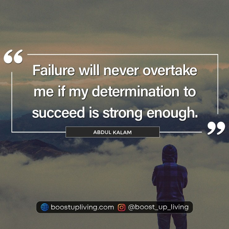 Failure will never overtake me if my determination to succeed is strong enough - Abdul Kalam