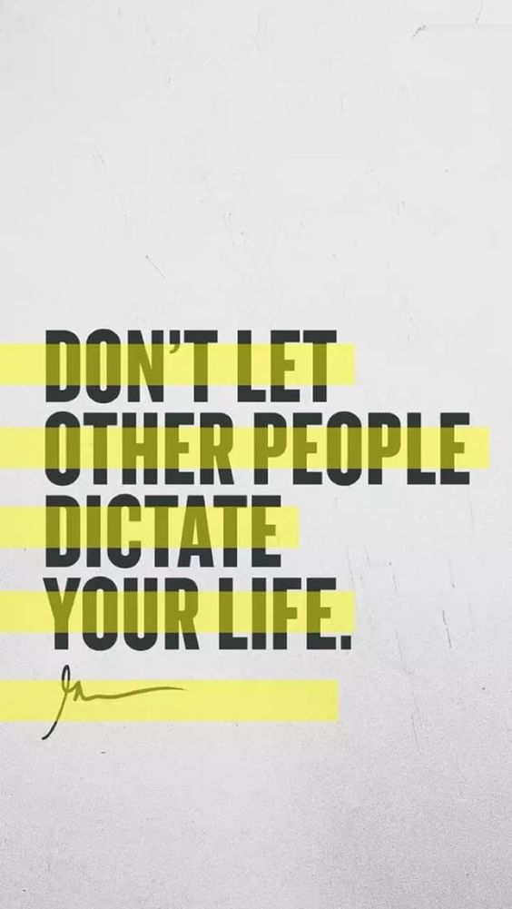 Don't let other people dictate your life