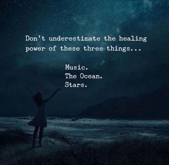 Don't underestimate the healing power of these three things.....  Music  The Ocean   Stars