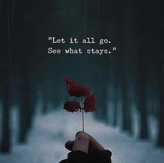 Last it all go. See what stays. - Motivational Quotes with Deep Meaning