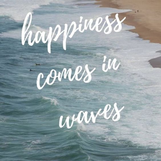 Happiness comes in waves - Beach Quotes