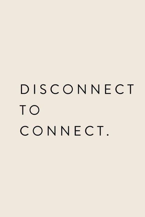 Disconnect to connect. - Short Motivational Quotes