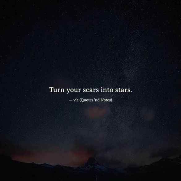 Turn your scars into stars. - Short Motivational Quotes