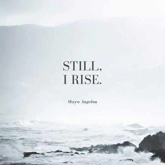 Still, I rise.