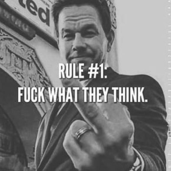 Rule#1. Fuck what they think